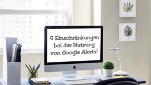 5 einschraenkungen bei der nutzung von google alerts